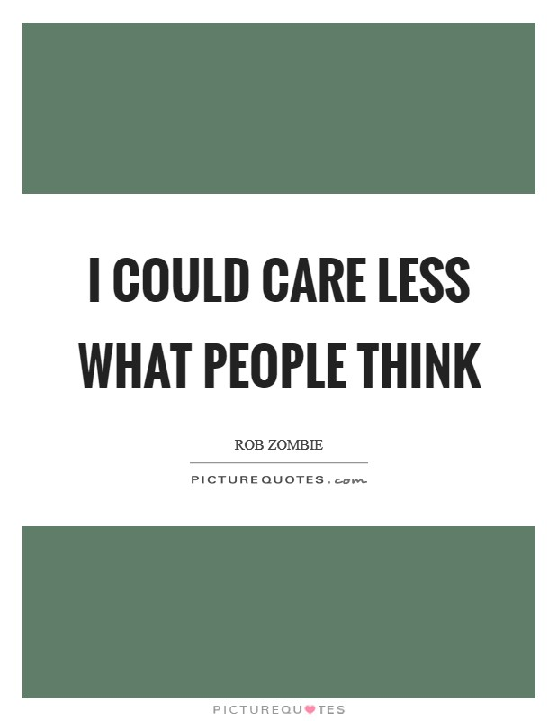 I could care less what people think Picture Quote #1