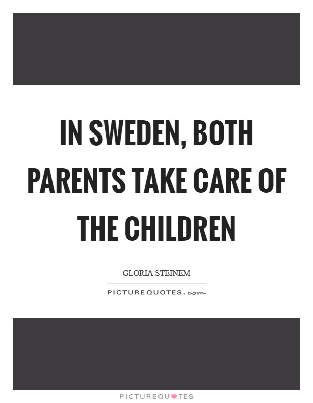 In Sweden, both parents take care of the children Picture Quote #1