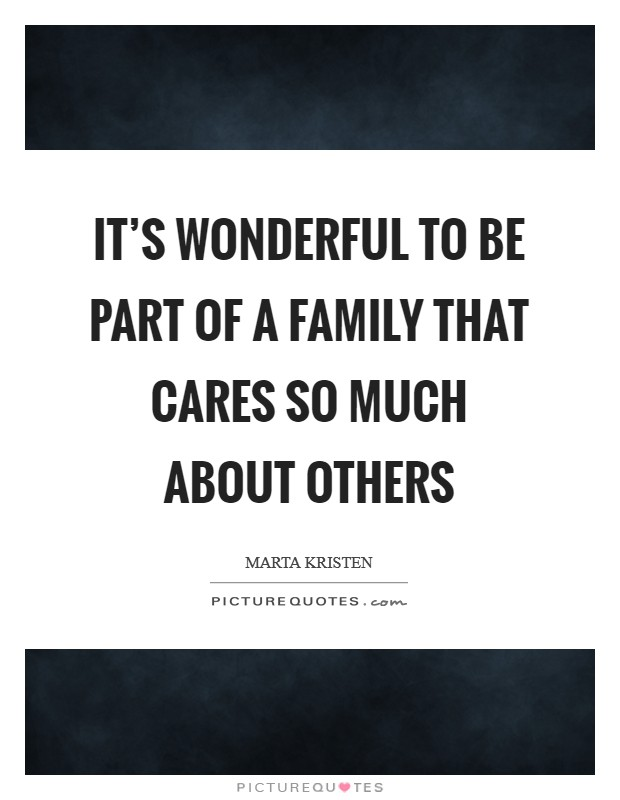It's wonderful to be part of a family that cares so much about others Picture Quote #1