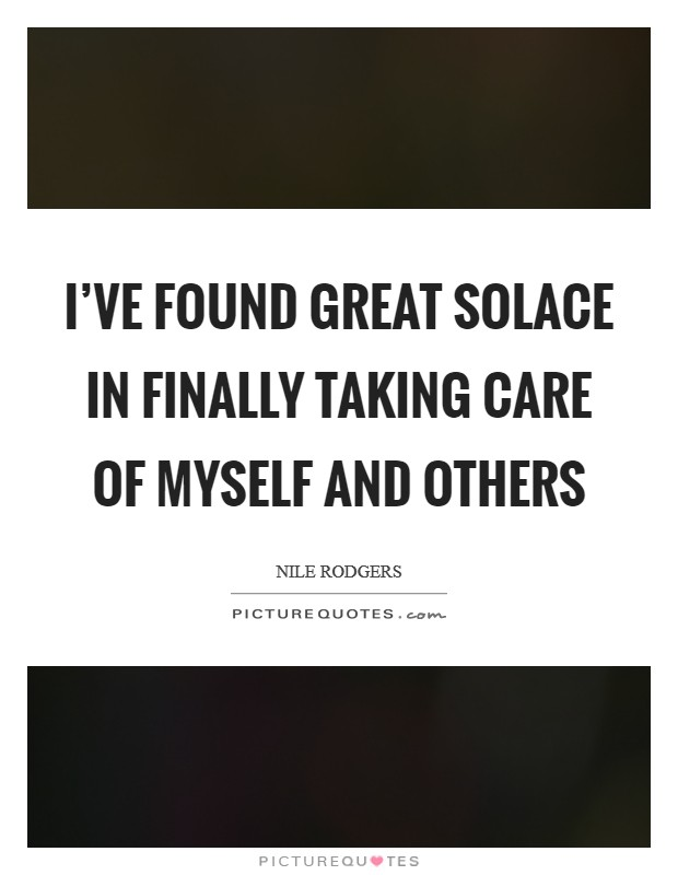 I've found great solace in finally taking care of myself and others Picture Quote #1