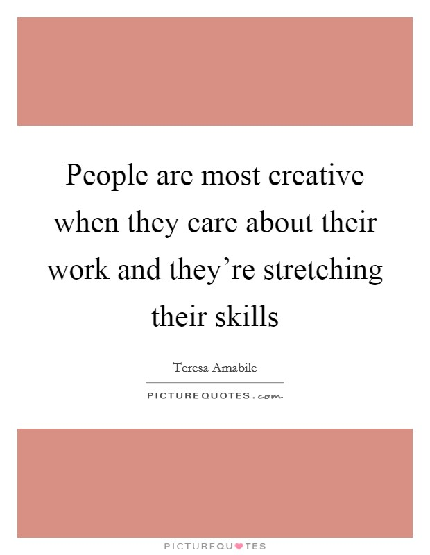 People are most creative when they care about their work and they're stretching their skills Picture Quote #1