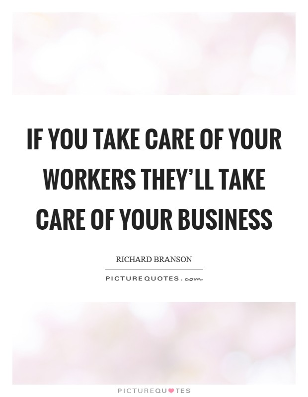 If you take care of your workers they'll take care of your business Picture Quote #1