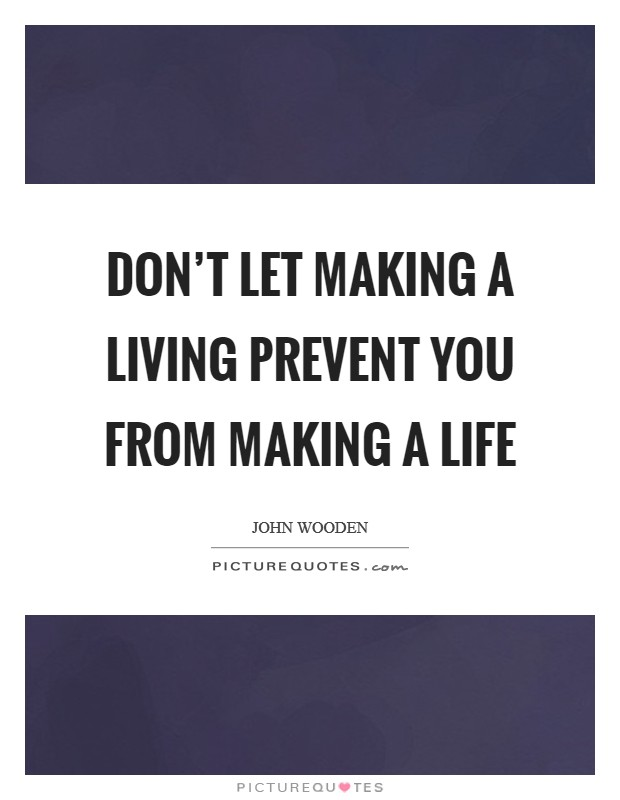 Don't let making a living prevent you from making a life Picture Quote #1