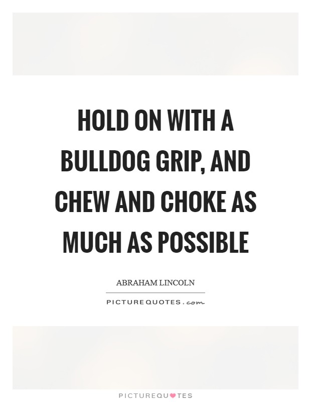 Hold on with a bulldog grip, and chew and choke as much as possible Picture Quote #1