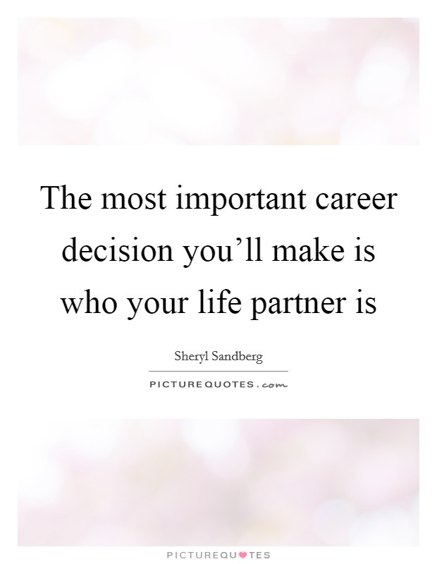 The most important career decision you'll make is who your life partner is Picture Quote #1
