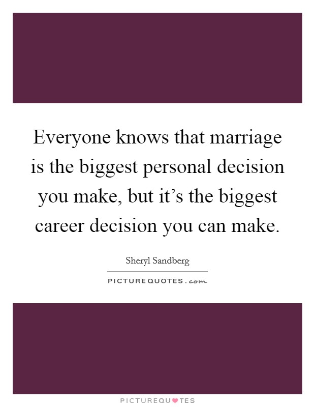 Everyone knows that marriage is the biggest personal decision you make, but it's the biggest career decision you can make Picture Quote #1
