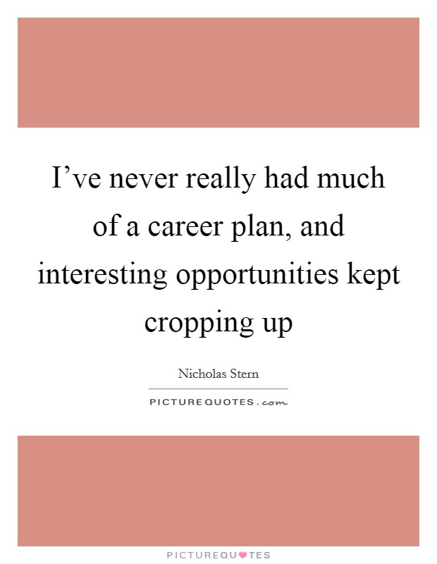 I've never really had much of a career plan, and interesting opportunities kept cropping up Picture Quote #1
