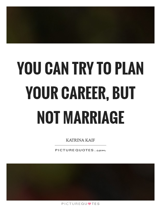 You can try to plan your career, but not marriage Picture Quote #1