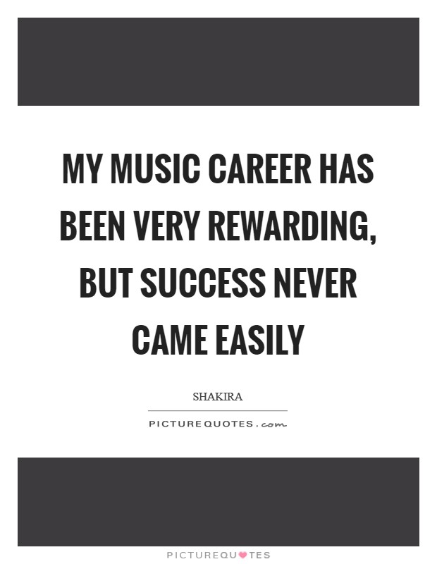 My music career has been very rewarding, but success never came easily Picture Quote #1