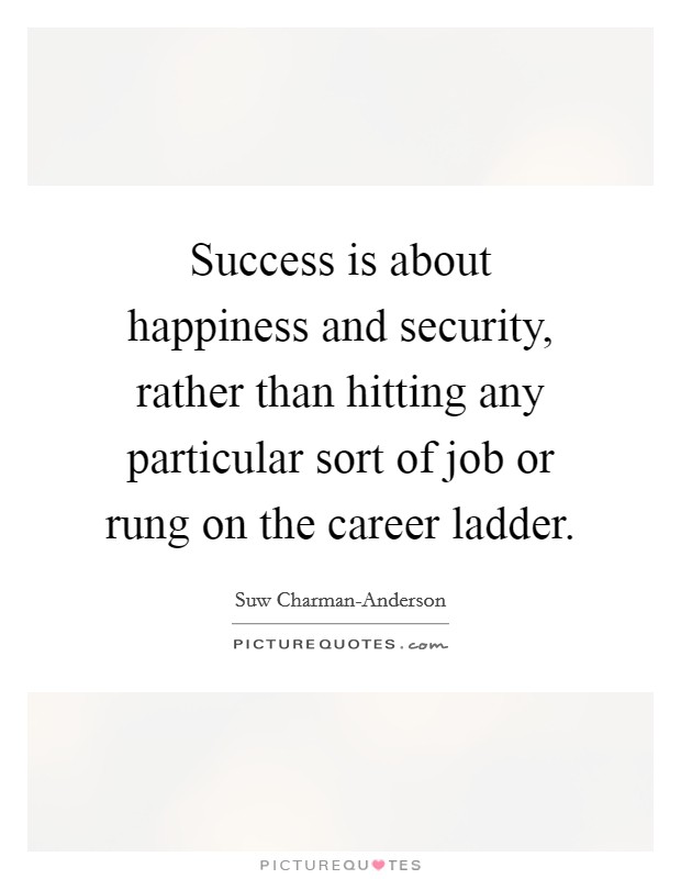 Success is about happiness and security, rather than hitting any particular sort of job or rung on the career ladder Picture Quote #1