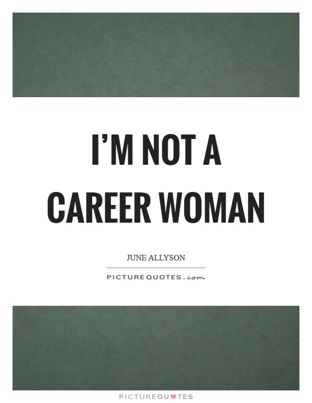 I'm not a career woman Picture Quote #1