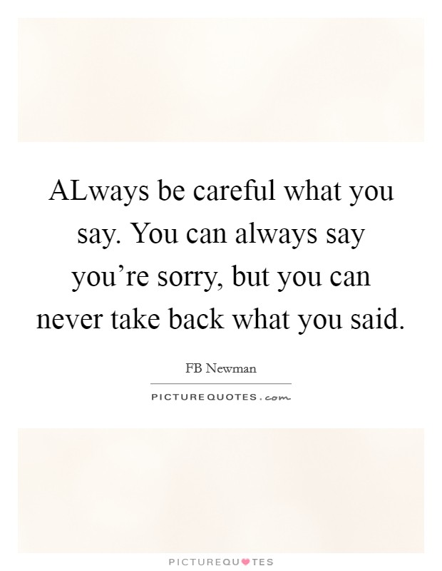 Careful What You Say Quotes & Sayings | Careful What You Say ...