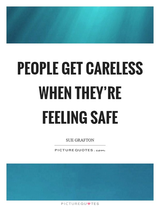People get careless when they're feeling safe Picture Quote #1