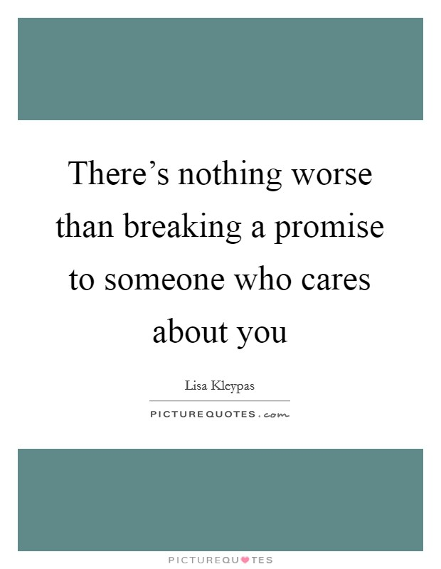 There's nothing worse than breaking a promise to someone who cares about you Picture Quote #1