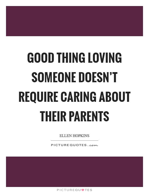 Good thing loving someone doesn't require caring about their parents Picture Quote #1