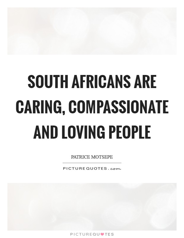 South Africans are caring, compassionate and loving people Picture Quote #1
