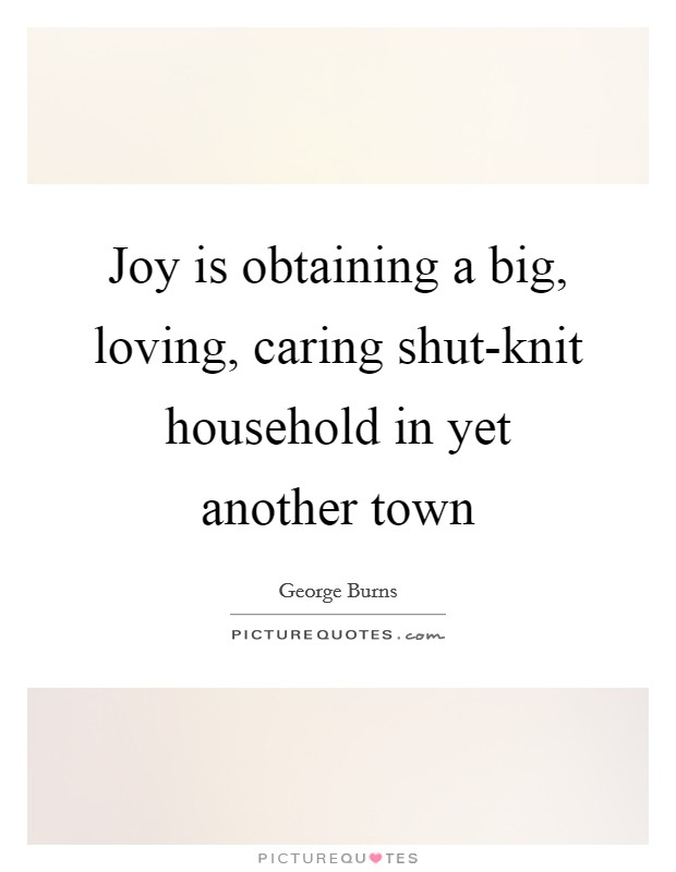 Joy is obtaining a big, loving, caring shut-knit household in yet another town Picture Quote #1