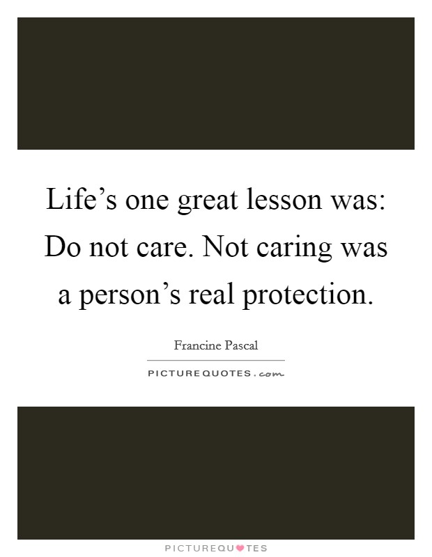Life's one great lesson was: Do not care. Not caring was a person's real protection Picture Quote #1