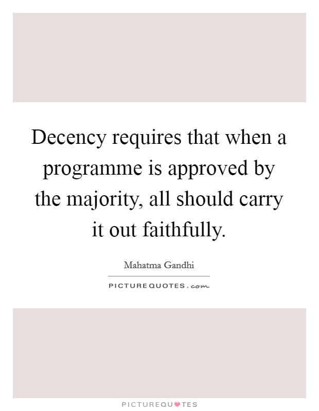 Decency requires that when a programme is approved by the majority, all should carry it out faithfully Picture Quote #1