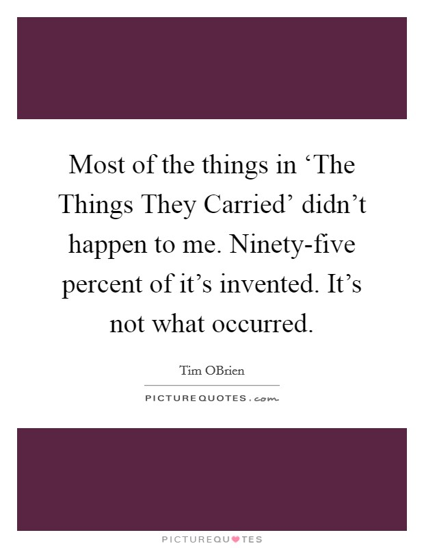 "attention to detail in the things they carried by tim obrien The things they carried - tim o'brien indeed, ""the things they carried"" introduces us to the circumstances surrounding with careful attention to detail."