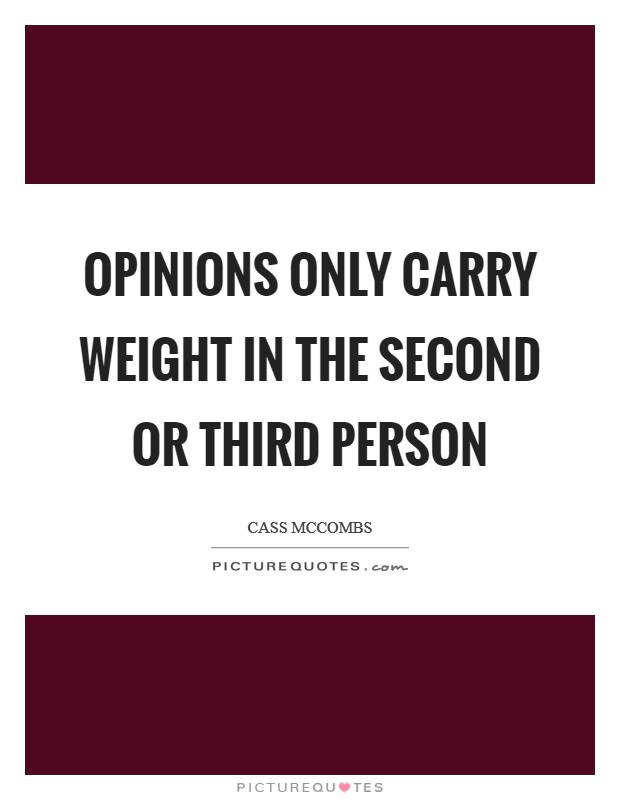 Opinions only carry weight in the second or third person Picture Quote #1