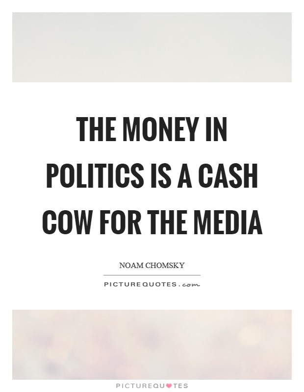 The money in politics is a cash cow for the media Picture Quote #1