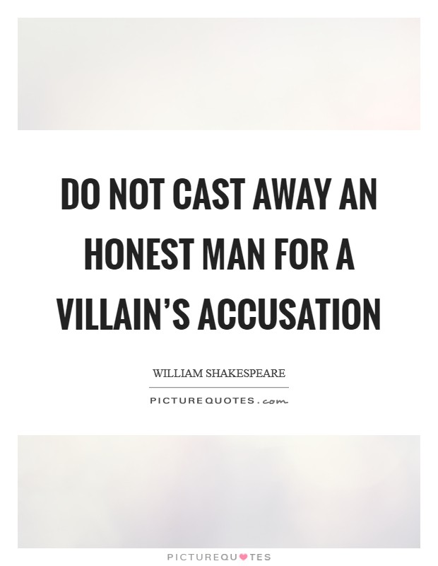 Do not cast away an honest man for a villain's accusation Picture Quote #1