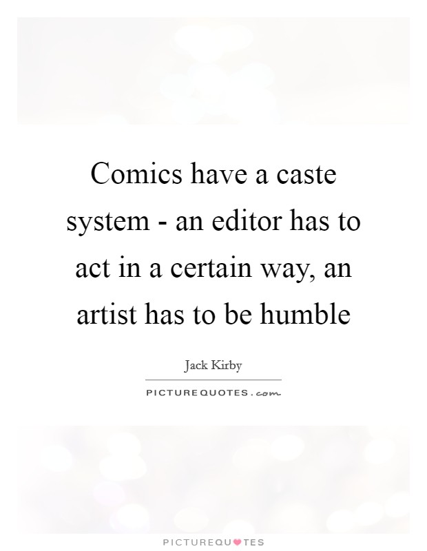 Comics have a caste system - an editor has to act in a certain way, an artist has to be humble Picture Quote #1