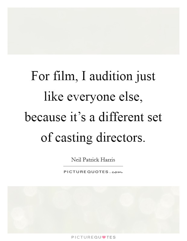 For film, I audition just like everyone else, because it's a different set of casting directors Picture Quote #1