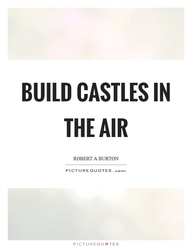 Quotes About Castles Simple Castles In The Air Quotes & Sayings  Castles In The Air Picture