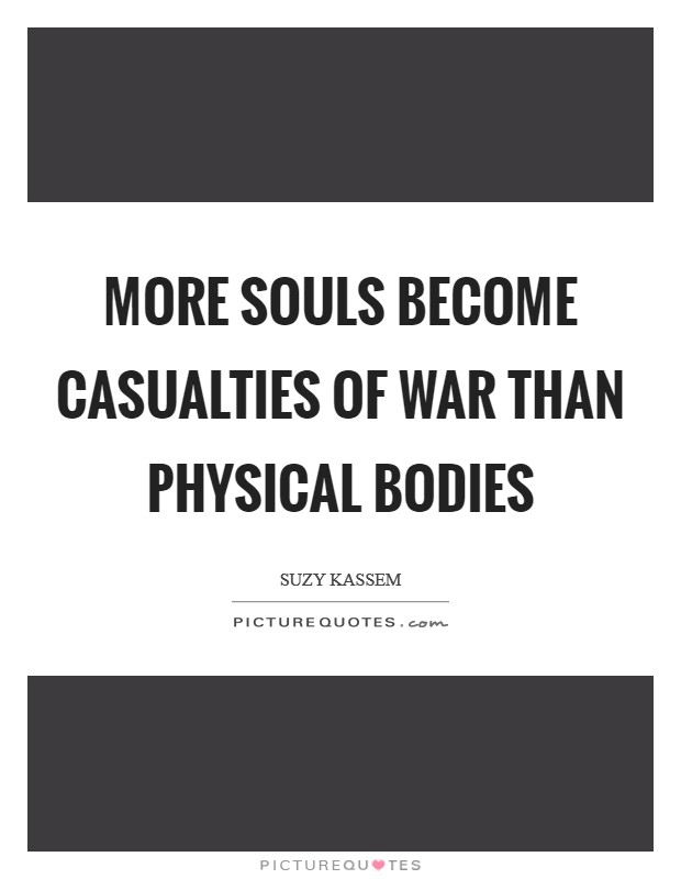 More souls become casualties of war than physical bodies Picture Quote #1
