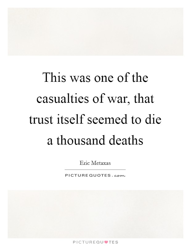 This was one of the casualties of war, that trust itself seemed to die a thousand deaths Picture Quote #1