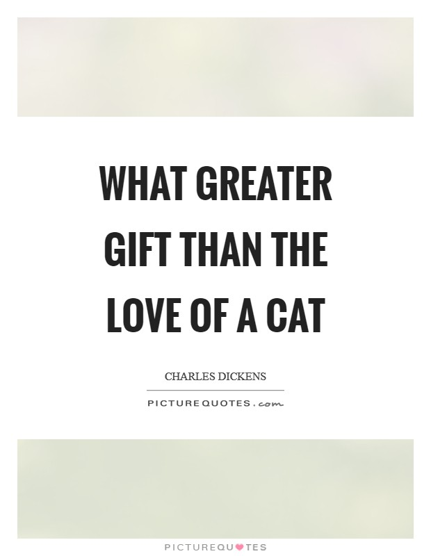 What greater gift than the love of a cat Picture Quote #1