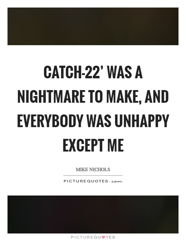 Catch-22' was a nightmare to make, and everybody was unhappy except me Picture Quote #1