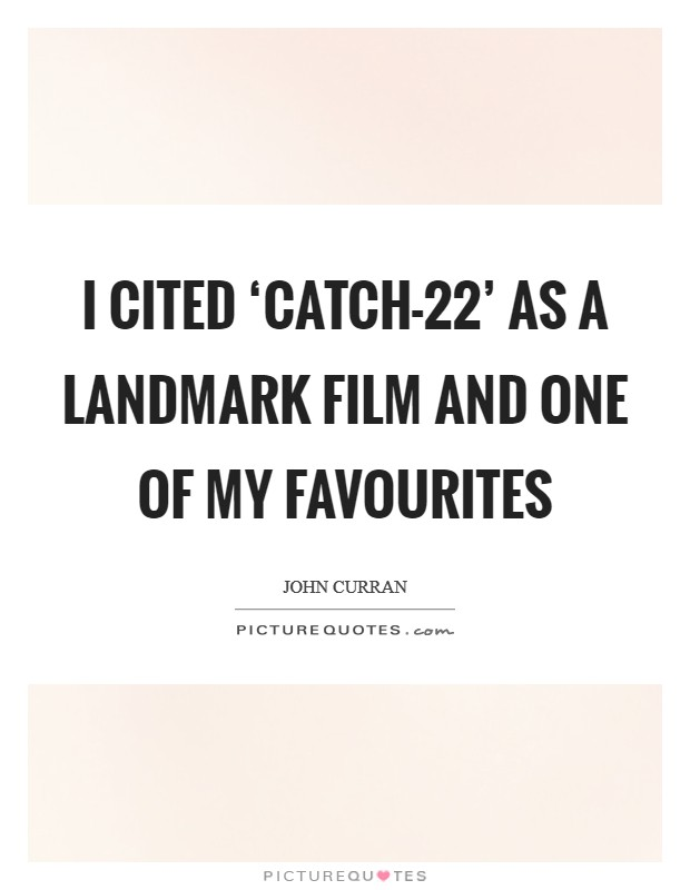 I cited 'Catch-22' as a landmark film and one of my favourites Picture Quote #1