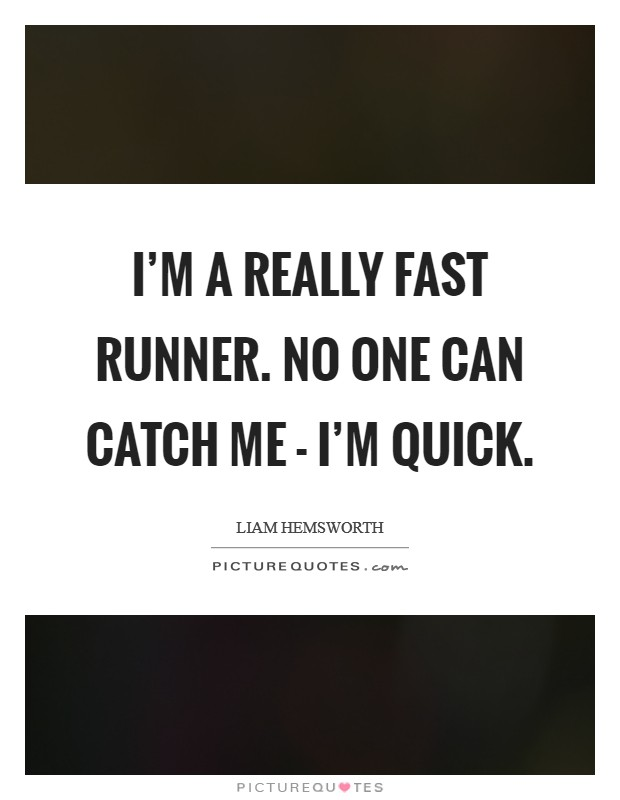 I'm a really fast runner. No one can catch me - I'm quick Picture Quote #1