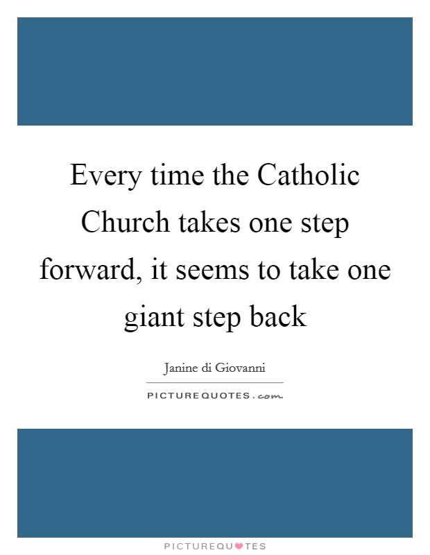 Every time the Catholic Church takes one step forward, it seems to take one giant step back Picture Quote #1
