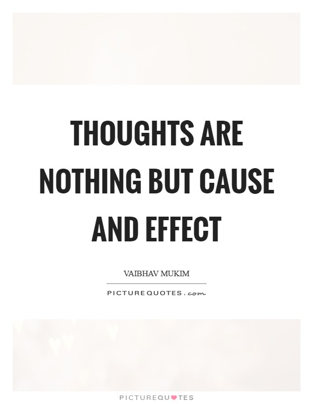 Thoughts are nothing but cause and effect Picture Quote #1