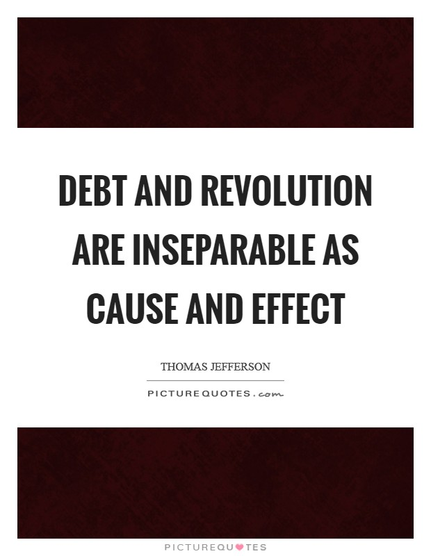 Debt and revolution are inseparable as cause and effect Picture Quote #1