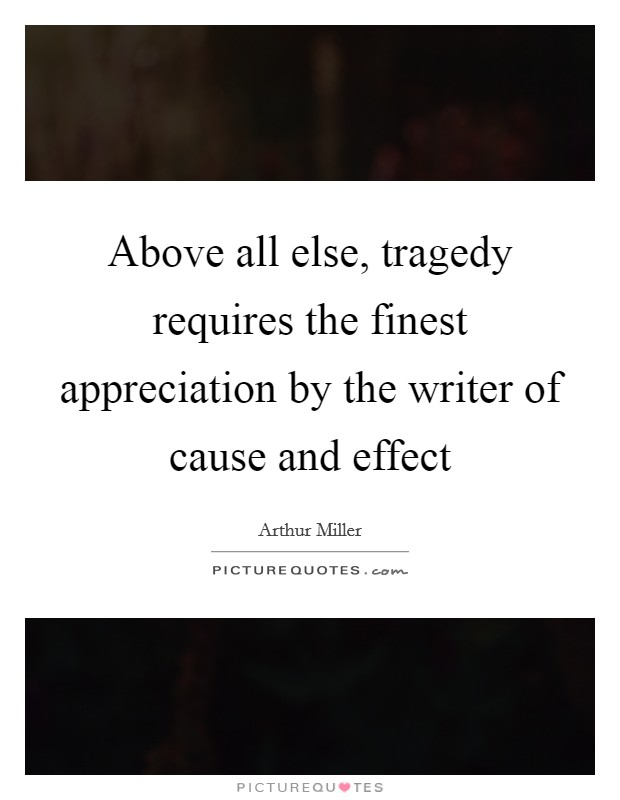 Above all else, tragedy requires the finest appreciation by the writer of cause and effect Picture Quote #1