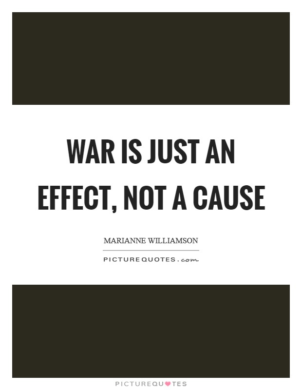 War is just an effect, not a cause Picture Quote #1
