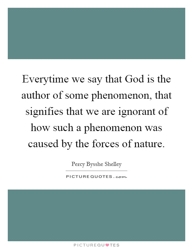 Everytime we say that God is the author of some phenomenon, that signifies that we are ignorant of how such a phenomenon was caused by the forces of nature Picture Quote #1