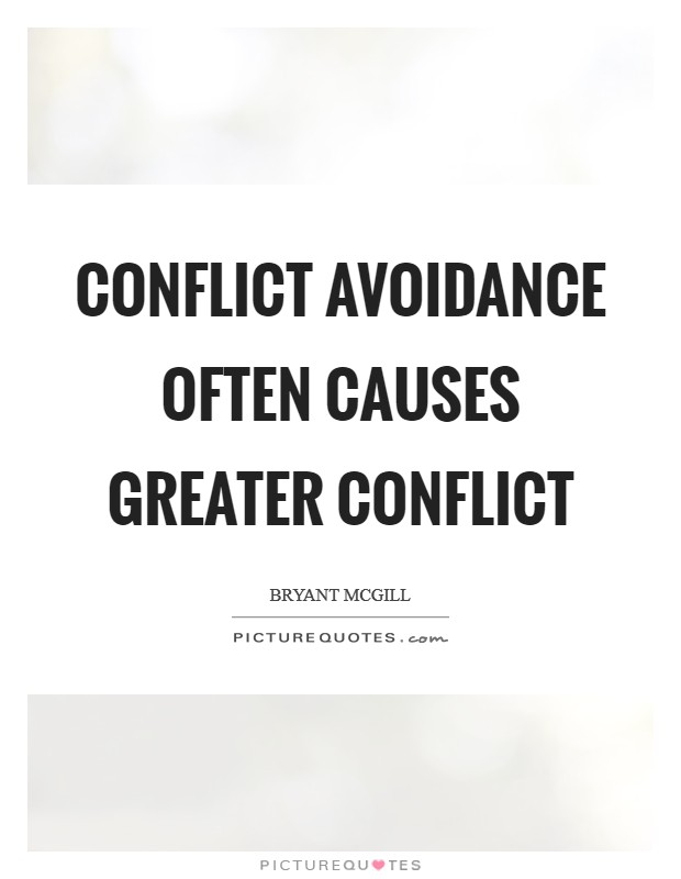 Conflict avoidance often causes greater conflict Picture Quote #1