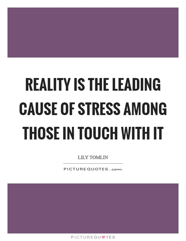 Reality is the leading cause of stress among those in touch with it Picture Quote #1