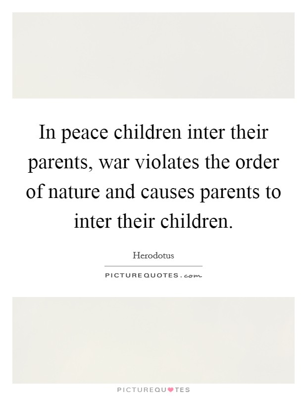 In peace children inter their parents, war violates the order of nature and causes parents to inter their children Picture Quote #1
