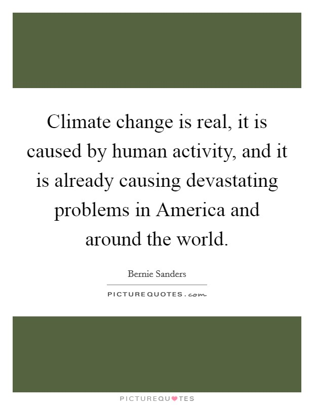 Climate change is real, it is caused by human activity, and it is already causing devastating problems in America and around the world Picture Quote #1
