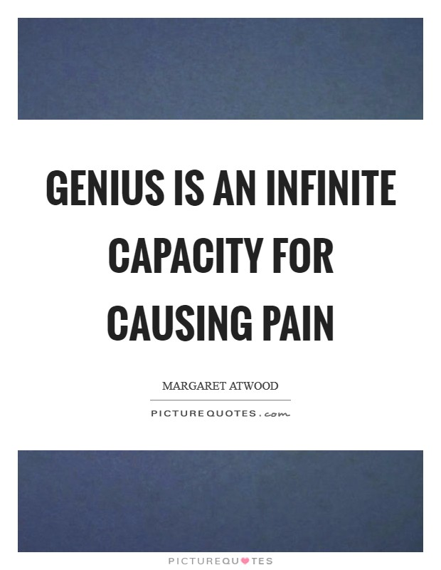 Genius is an infinite capacity for causing pain Picture Quote #1
