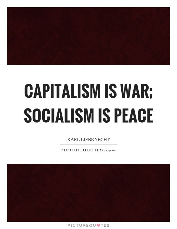 Capitalism is war; socialism is peace Picture Quote #1