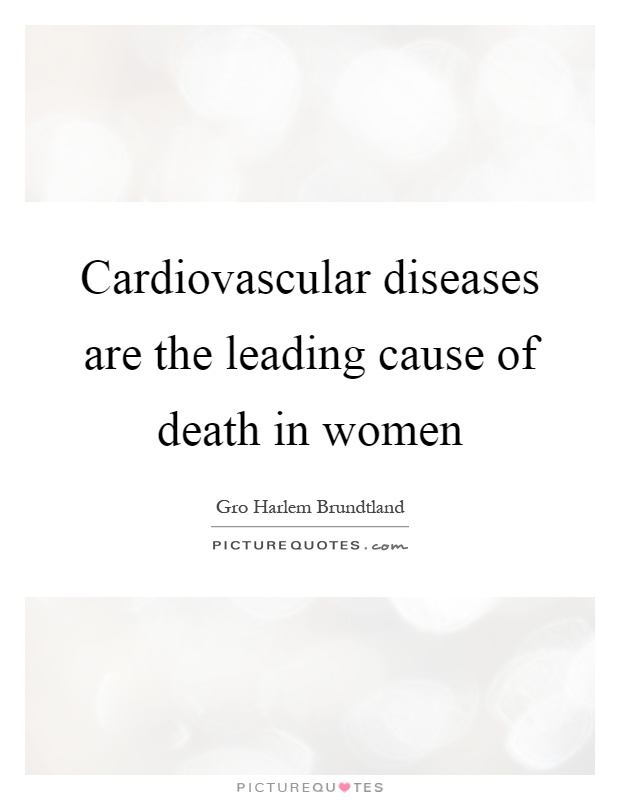 Cardiovascular diseases are the leading cause of death in women Picture Quote #1