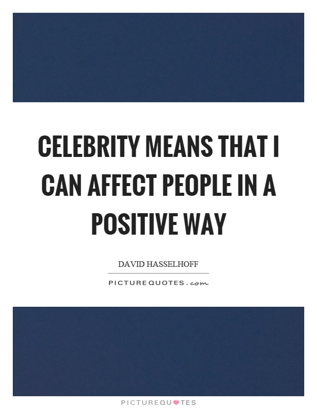Celebrity means that I can affect people in a positive way Picture Quote #1
